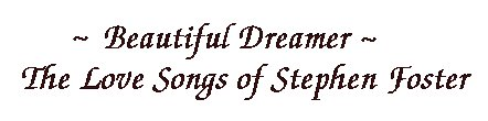 Stephen Foster - Beautiful Dreamer - The Love Songs - Header for MP3 Sing Along Song Page